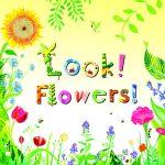 Look! Flowers!